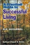 A Practical Guide to Successful Living by Aggarwal R.N.