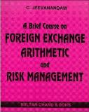 Brief Course on FOREIGN EXCHANGE ARITHMETIC and RISK MANAGEMENT